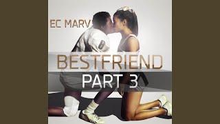 Bestfriend, Pt. 3