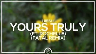 Hibshi - Yours Truly Ft. Rochelle (FATAL Remix)