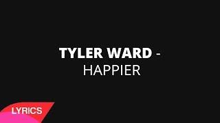 Happier - Ed Sheeran (Tyler Ward Cover) | LYRICS