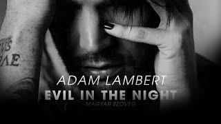 Adam Lambert – Evil In The Night [magyar felirat + music video]
