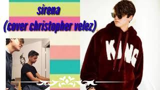 Christopher Vélez | cover (sirena | Cali y el Dandee)letra ❤