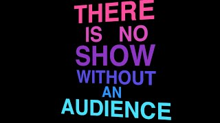 There Is No Show Without An Audience [Lyric Video]
