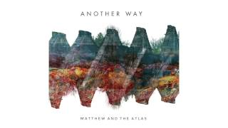 Matthew and the Atlas - 'Another Way' feat Matt Corby