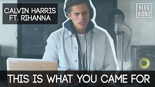 This is What You Came For by Calvin Harris ft. Rihanna | Alex Aiono Cover
