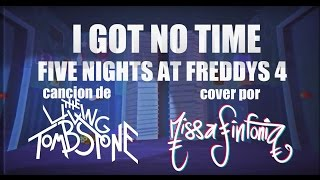 I Got No Time (Five Nights at Freddy's 4) En Español - MissaSinfonia y The Living Tombstone