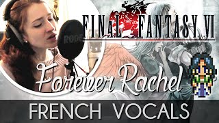 ♈ [French] Forever Rachel - Final Fantasy VI (feat. Cédric Menendez)