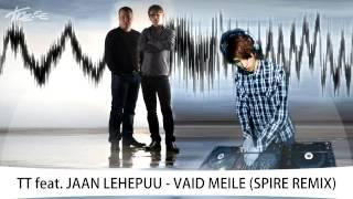 TT feat. Jaan Lehepuu - Vaid Meile (Spire Remix)