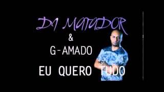 G-Amado & Dj Matador - Eu Quero Tudo [2014]
