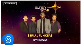 Serial Funkers - Let's Groove (SuperStar 2015) [Áudio Oficial]