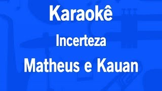 Karaokê Incerteza - Matheus e Kauan