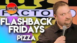 Flashback Fridays | Pizza | Laugh Factory Stand Up Comedy