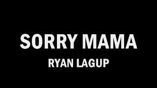 """Sorry Mama""  New Music by Ryan Lagup"