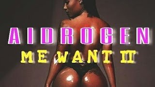 Aidrogen - Me Want It | Official Audio | April 2017