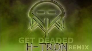 Noisia - Get Deaded (H-TRON Remix)