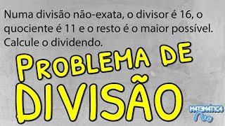 Problema de Divisão Envolvendo DIVIDENDO, DIVISOR, QUOCIENTE E RESTO: Qual é o Dividendo?