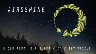 RIDSA feat. Eva Guess - On s'est manqué [Airoshine remix preview]