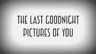 THE LAST GOODNIGHT / PICTURES OF YOU