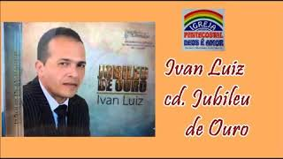 Ivan Luiz - O Milagre não Cessou