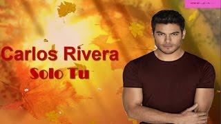Carlos Rivera ( Solo Tú )