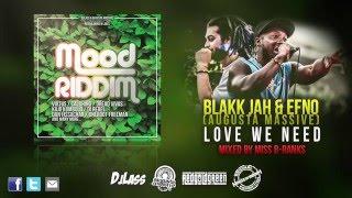 BLAKK JAH ft EFNO (AUGUSTA MASSIVE) - LOVE WE NEED (MOOD RIDDIM)