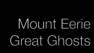 Mount Eerie - Great Ghosts