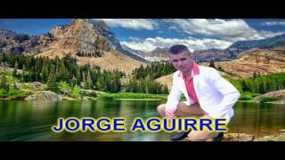 JORGE AGUIRRE - LO QUE NO SIRVE ESTORBA (ÉXITO DEL MOMENTO)