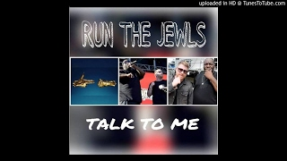 RUN THE JEWLS  Talk to Me -