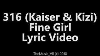 316 (Kaiser & Kizi) -  Fine Girl (Lyric Video)
