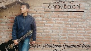 Mere Mehboob Qayamat Hogi - Mashup  | Cover by Shray Bakshi