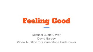 Feeling Good - (Michael Buble Cover) - David Garvey (Cornerstone Audtion)