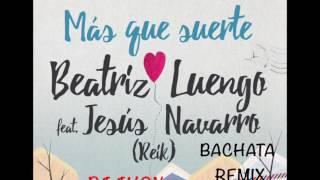 Beatriz Luengo ft Jesús Navarro - Más que suerte ( Dj Jhon Araujo Bachata Remix)
