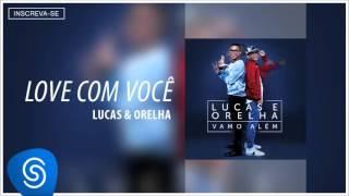 Lucas e Orelha - Love com Você (Álbum Vamo Além) [Áudio Oficial]