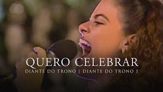 Quero Celebrar | DVD Diante do Trono 1 | Diante do Trono