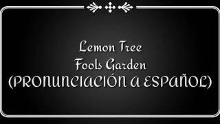 Lemon Tree - Fools Garden (PRONUNCIACIÓN A ESPAÑOL)