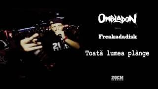 Ombladon feat. Freakadadisk - Toată lumea plânge