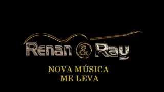 Renan e Ray - Me Leva (OFICIAL) 'NOVA MÚSICA 2015'