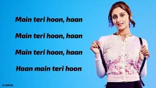 Main Teri Hoon (Lyrics) - Dhvani Bhanushali | Sachin - Jigar |