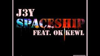 J3y- Spaceship(Feat. Ok Kewl)[AUDIO]