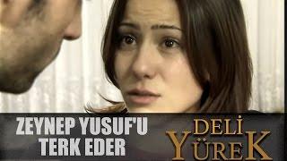 Deli Yürek Bölüm 49 - Zeynep Yusuf'u Terk eder