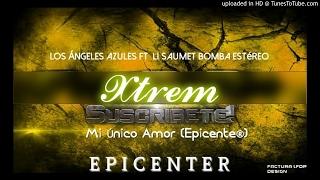"Los Angeles Azules Ft Li Saumet Bomba Estéreo - Mi Único Amor "" EPICENTER """