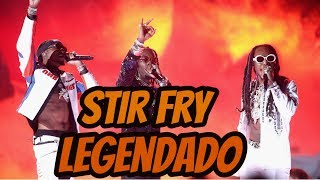Migos - Stir Fry (Legendado)