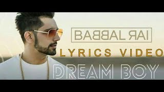 Babbal Rai - Dream Boy Lyrics Video | Latest Punjabi Song 2017