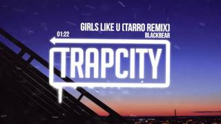 Blackbear - Girls Like U (Tarro Remix)