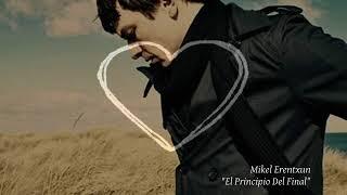 Mikel Erentxun - El Principio Del Final