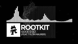 Rootkit - Good 2 Go (feat. Tylor Maurer) [Monstercat Release]