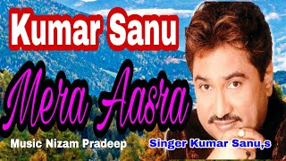 Mera Aasra $$ Kumar Sanu Latest Song$$ Juber Khan,,  Nizam Pradeep,,