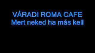 Peaktech - Váradi Roma Cafe - Mert neked ha más kell.wmv
