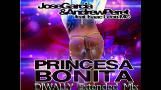 Jose Garcia & Andrew Peret Feat  Isaac Leon   Princesa Bonitadj wally extended mix promo