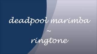 deadpool marimba ~ ringtone