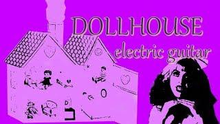 [ELECTRIC GUITAR]: Dollhouse - Melanie Martinez (instrumental by Makena Janis)